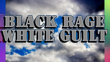 Black Rage White Guilt