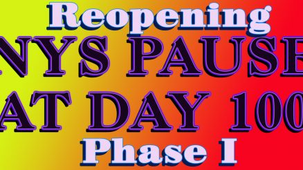 NYS PAUSE At Day 100. Reopening Phase I